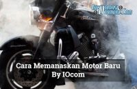 Cara memanaskan motor baru
